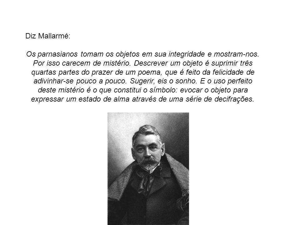 Diz Mallarmé: Os parnasianos tomam os objetos em sua integridade e mostram-nos.