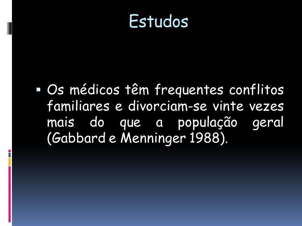Estudos divorciam-se Os médicos têm frequentes conflitos familiares e divorciam-se vinte vezes mais do que a população geral (Gabbard e Menninger 1988