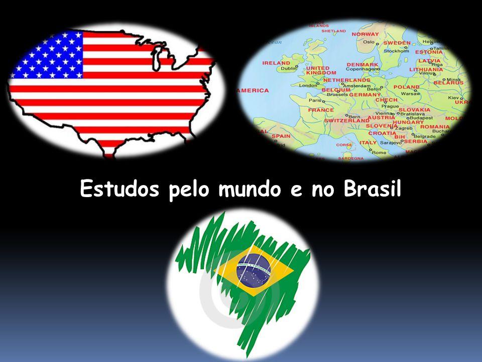 Estudos pelo mundo e no Brasil