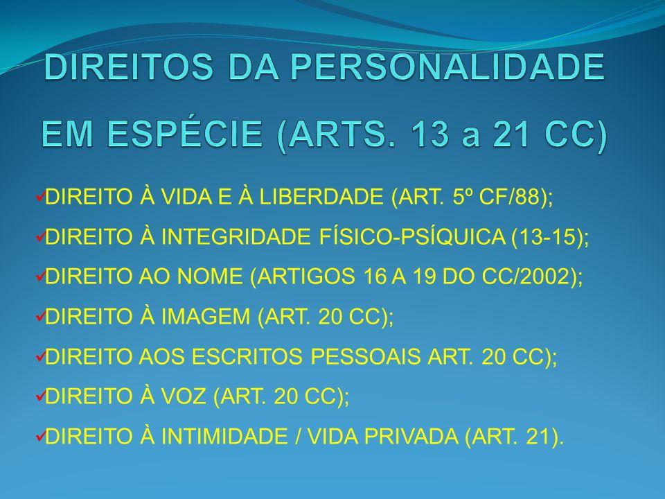 DIREITO À VIDA E À LIBERDADE (ART. 5º CF/88); DIREITO À INTEGRIDADE FÍSICO-PSÍQUICA (13-15); DIREITO AO NOME (ARTIGOS 16 A 19 DO CC/2002); DIREITO À I