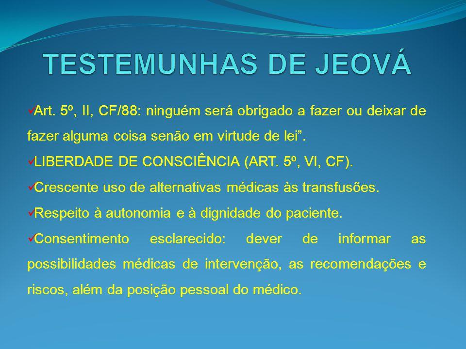 Art. 5º, II, CF/88: ninguém será obrigado a fazer ou deixar de fazer alguma coisa senão em virtude de lei. LIBERDADE DE CONSCIÊNCIA (ART. 5º, VI, CF).