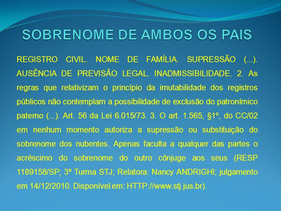 REGISTRO CIVIL. NOME DE FAMÍLIA. SUPRESSÃO (...). AUSÊNCIA DE PREVISÃO LEGAL. INADMISSIBILIDADE. 2. As regras que relativizam o princípio da imutabili
