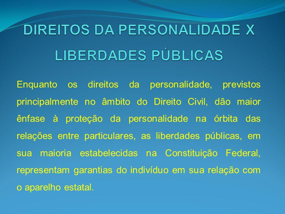 Enquanto os direitos da personalidade, previstos principalmente no âmbito do Direito Civil, dão maior ênfase à proteção da personalidade na órbita das