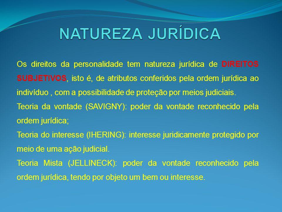 Os direitos da personalidade tem natureza jurídica de DIREITOS SUBJETIVOS, isto é, de atributos conferidos pela ordem jurídica ao indivíduo, com a pos