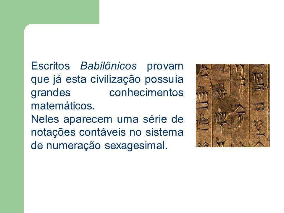 Escritos Babilônicos provam que já esta civilização possuía grandes conhecimentos matemáticos. Neles aparecem uma série de notações contáveis no siste