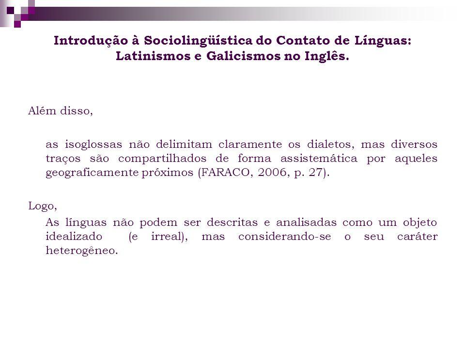 Introdução à Sociolingüística do Contato de Línguas: Latinismos e Galicismos no Inglês. Além disso, as isoglossas não delimitam claramente os dialetos