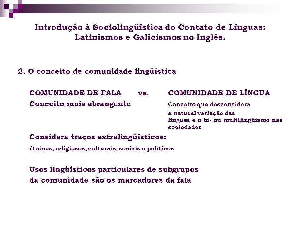 Introdução à Sociolingüística do Contato de Línguas: Latinismos e Galicismos no Inglês. 2. O conceito de comunidade lingüística COMUNIDADE DE FALA vs.