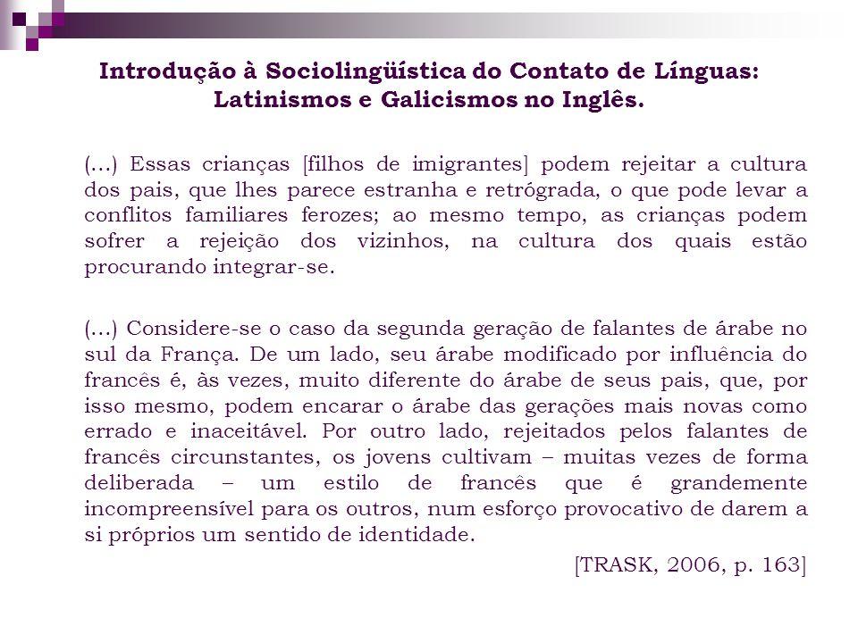 Introdução à Sociolingüística do Contato de Línguas: Latinismos e Galicismos no Inglês. (...) Essas crianças [filhos de imigrantes] podem rejeitar a c