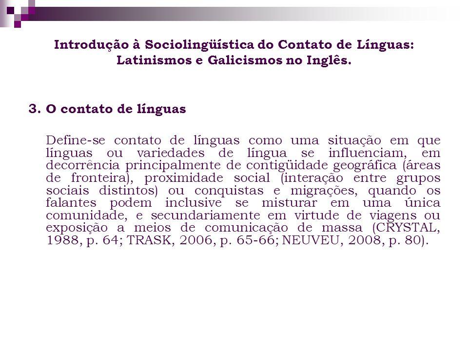 Introdução à Sociolingüística do Contato de Línguas: Latinismos e Galicismos no Inglês. 3. O contato de línguas Define-se contato de línguas como uma