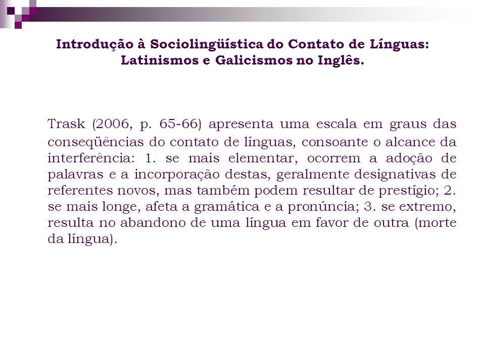 Introdução à Sociolingüística do Contato de Línguas: Latinismos e Galicismos no Inglês. Trask (2006, p. 65-66) apresenta uma escala em graus das conse
