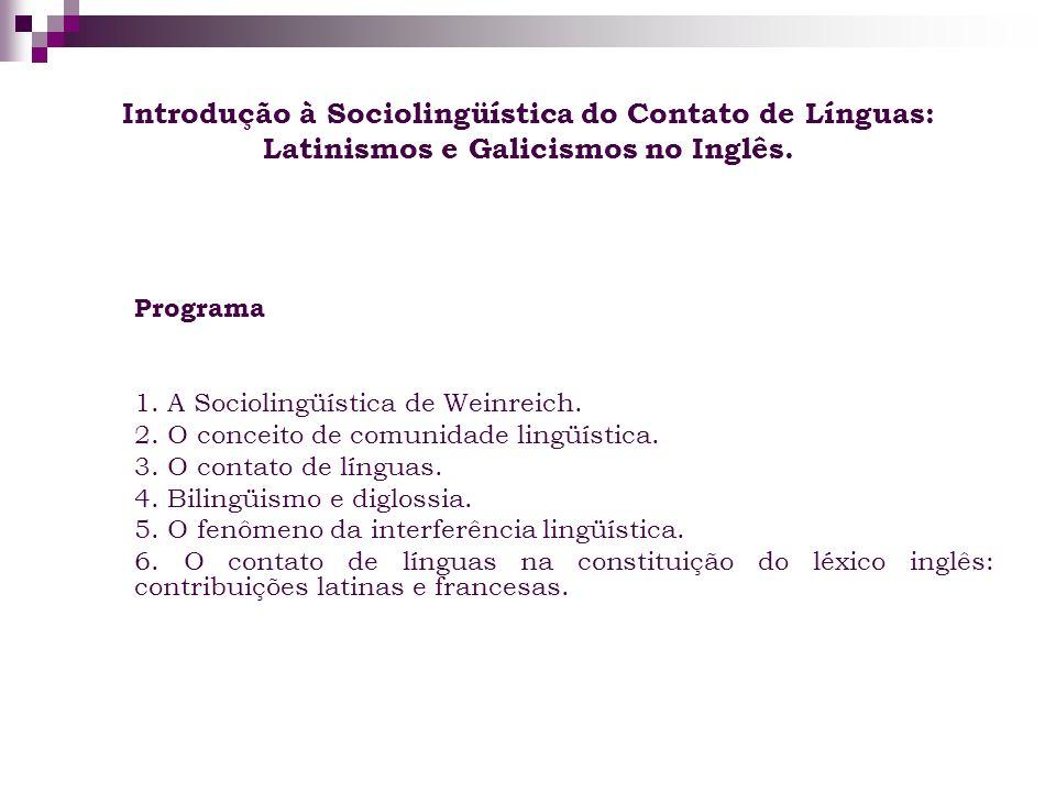 Introdução à Sociolingüística do Contato de Línguas: Latinismos e Galicismos no Inglês. Programa 1. A Sociolingüística de Weinreich. 2. O conceito de