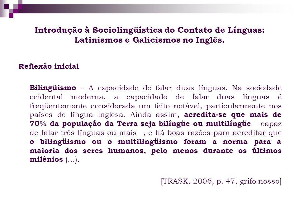 Introdução à Sociolingüística do Contato de Línguas: Latinismos e Galicismos no Inglês. Reflexão inicial Bilingüismo – A capacidade de falar duas líng