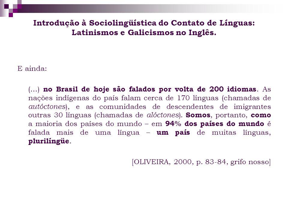 Introdução à Sociolingüística do Contato de Línguas: Latinismos e Galicismos no Inglês. E ainda: (...) no Brasil de hoje são falados por volta de 200