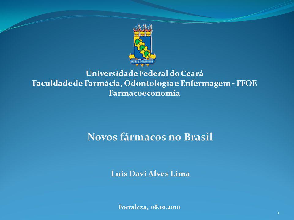 1 Novos fármacos no Brasil Universidade Federal do Ceará Faculdade de Farmácia, Odontologia e Enfermagem - FFOE Farmacoeconomia Luis Davi Alves Lima F