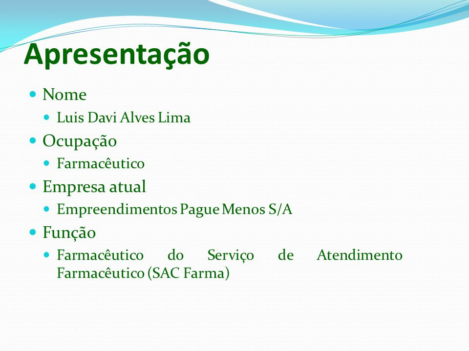 Nome Luis Davi Alves Lima Ocupação Farmacêutico Empresa atual Empreendimentos Pague Menos S/A Função Farmacêutico do Serviço de Atendimento Farmacêuti