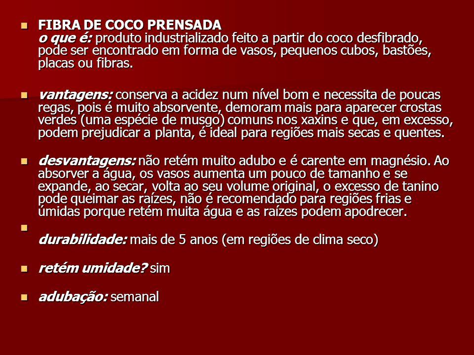 FIBRA DE COCO PRENSADA o que é: produto industrializado feito a partir do coco desfibrado, pode ser encontrado em forma de vasos, pequenos cubos, bast