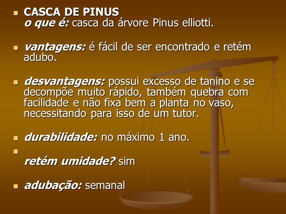 CASCA DE PINUS o que é: casca da árvore Pinus elliotti. CASCA DE PINUS o que é: casca da árvore Pinus elliotti. vantagens: é fácil de ser encontrado e