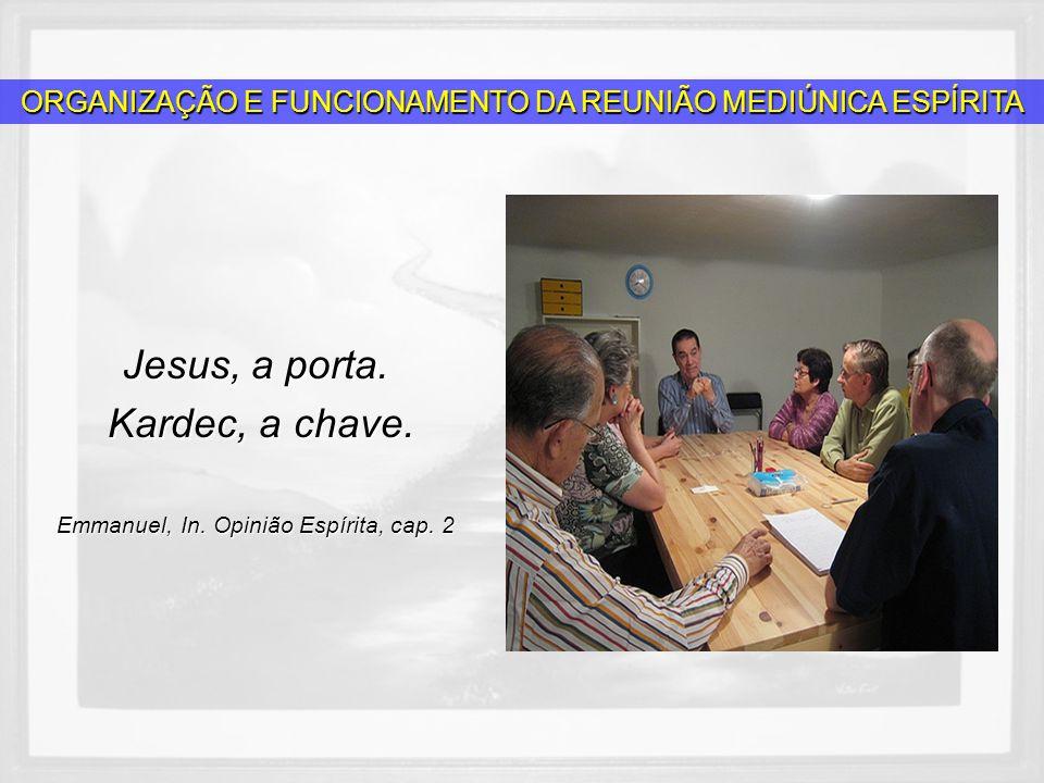 Jesus, a porta. Kardec, a chave. Kardec, a chave. Emmanuel, In. Opinião Espírita, cap. 2 ORGANIZAÇÃO E FUNCIONAMENTO DA REUNIÃO MEDIÚNICA ESPÍRITA