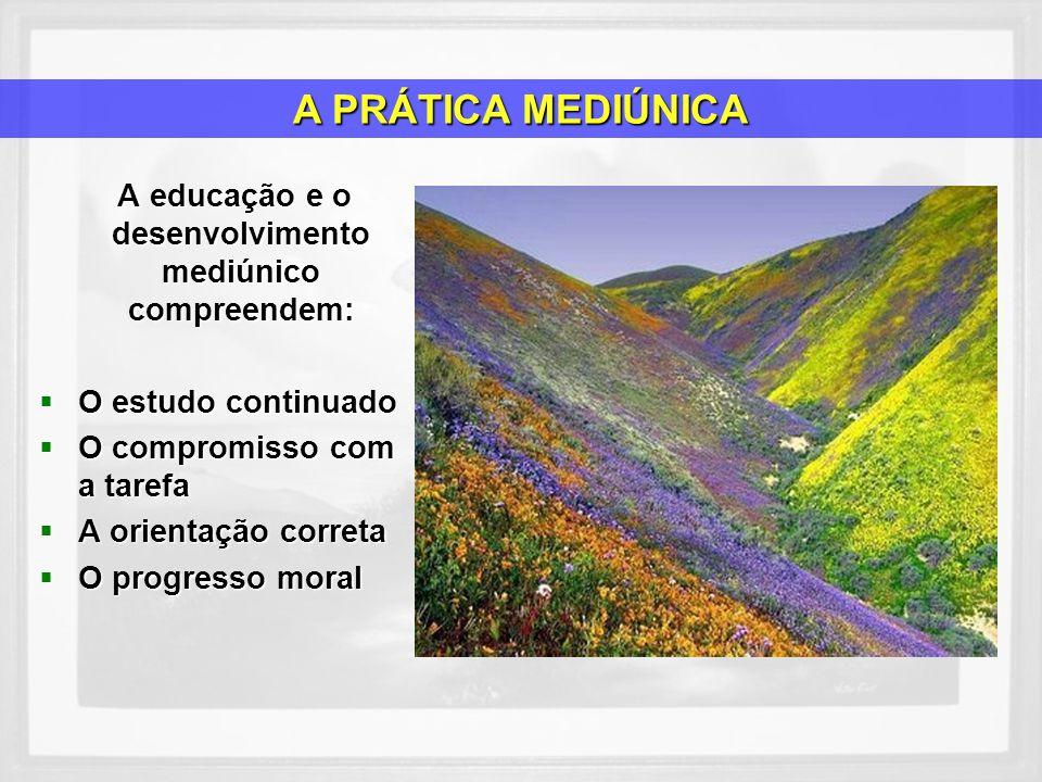A educação e o desenvolvimento mediúnico compreendem: A educação e o desenvolvimento mediúnico compreendem: O estudo continuado O estudo continuado O