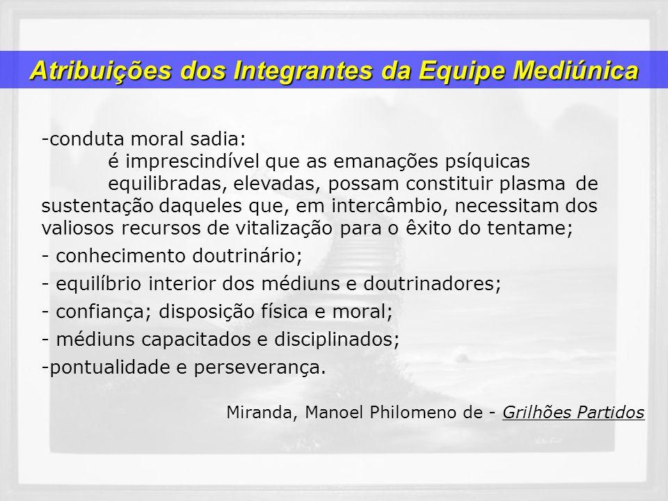 -conduta moral sadia: é imprescindível que as emanações psíquicas equilibradas, elevadas, possam constituir plasma de sustentação daqueles que, em int