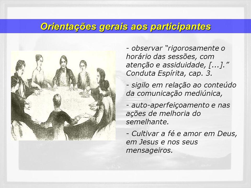 Orientações gerais aos participantes - observar rigorosamente o horário das sessões, com atenção e assiduidade, [...]. Conduta Espírita, cap. 3. - sig