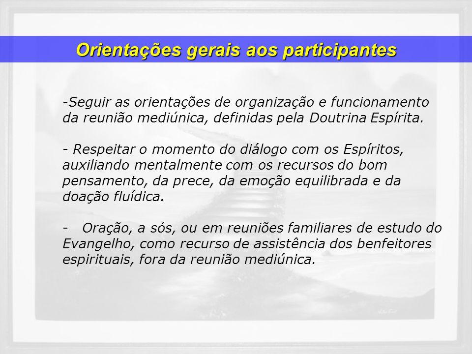 -Seguir as orientações de organização e funcionamento da reunião mediúnica, definidas pela Doutrina Espírita. - Respeitar o momento do diálogo com os