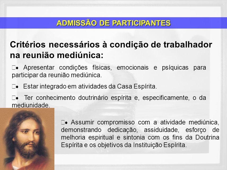 Critérios necessários à condição de trabalhador na reunião mediúnica: Apresentar condições físicas, emocionais e psíquicas para participar da reunião