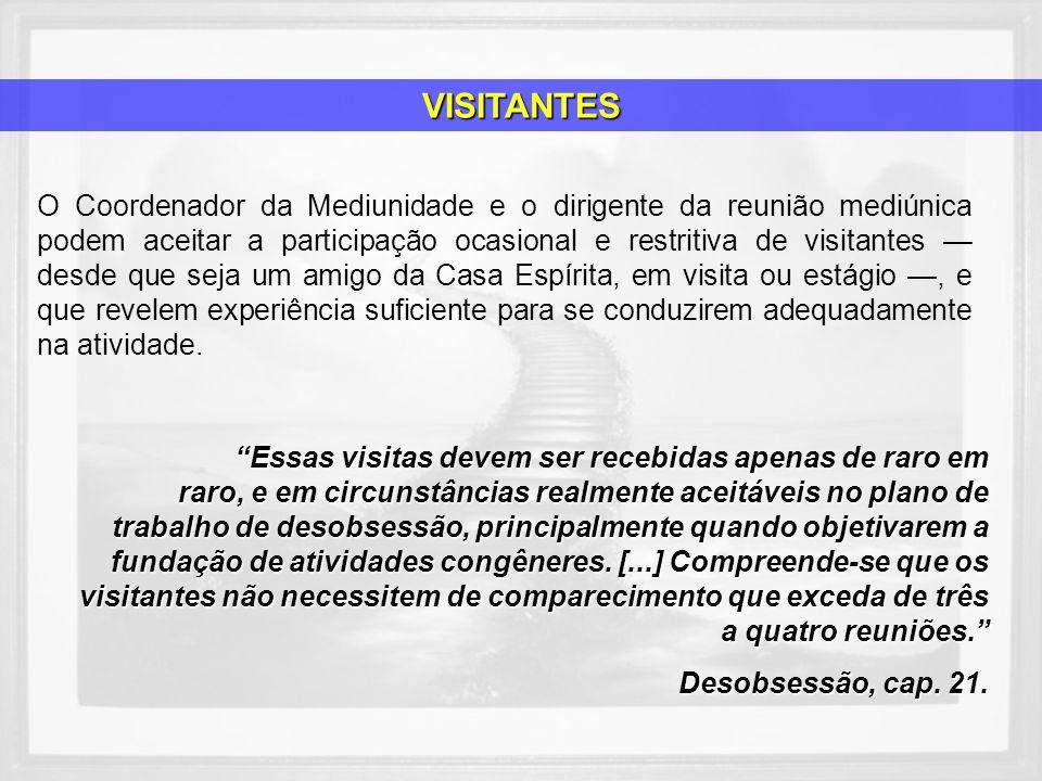 O Coordenador da Mediunidade e o dirigente da reunião mediúnica podem aceitar a participação ocasional e restritiva de visitantes desde que seja um am