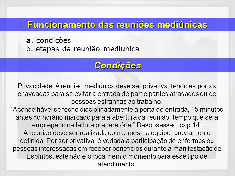 a. condições b. etapas da reunião mediúnica Funcionamento das reuniões mediúnicas Privacidade. A reunião mediúnica deve ser privativa, tendo as portas