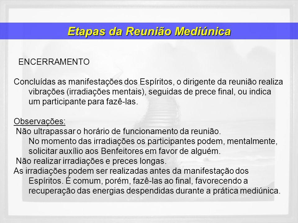 ENCERRAMENTO Concluídas as manifestações dos Espíritos, o dirigente da reunião realiza vibrações (irradiações mentais), seguidas de prece final, ou in