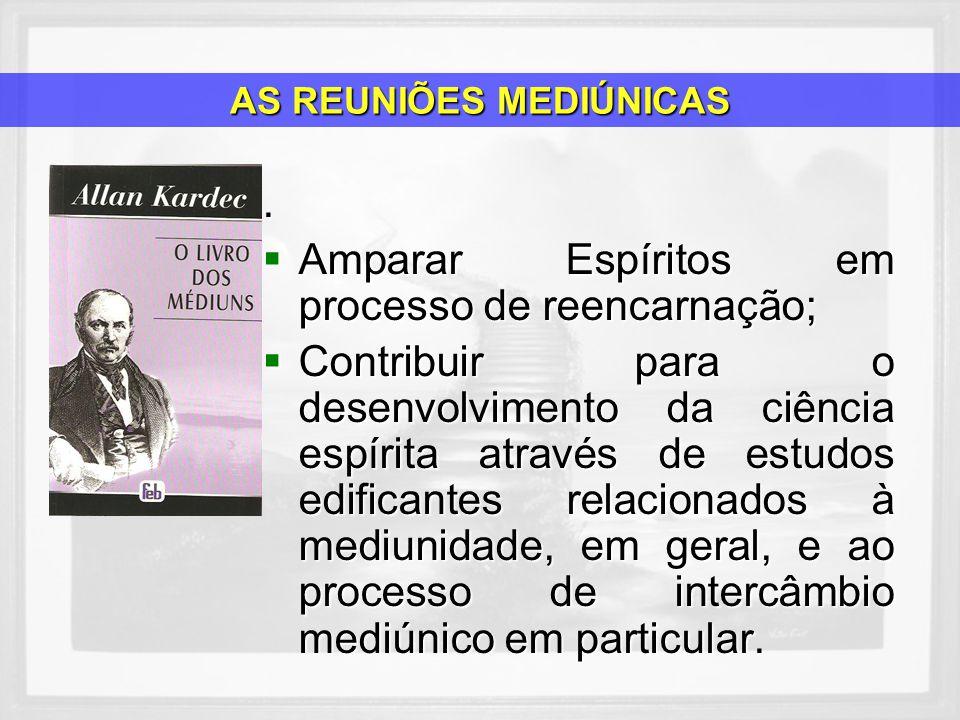 . Amparar Espíritos em processo de reencarnação; Amparar Espíritos em processo de reencarnação; Contribuir para o desenvolvimento da ciência espírita