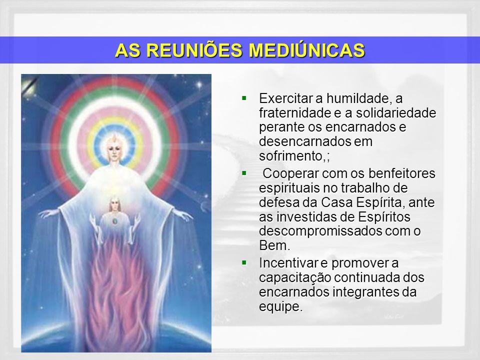 -Seguir as orientações de organização e funcionamento da reunião mediúnica, definidas pela Doutrina Espírita.