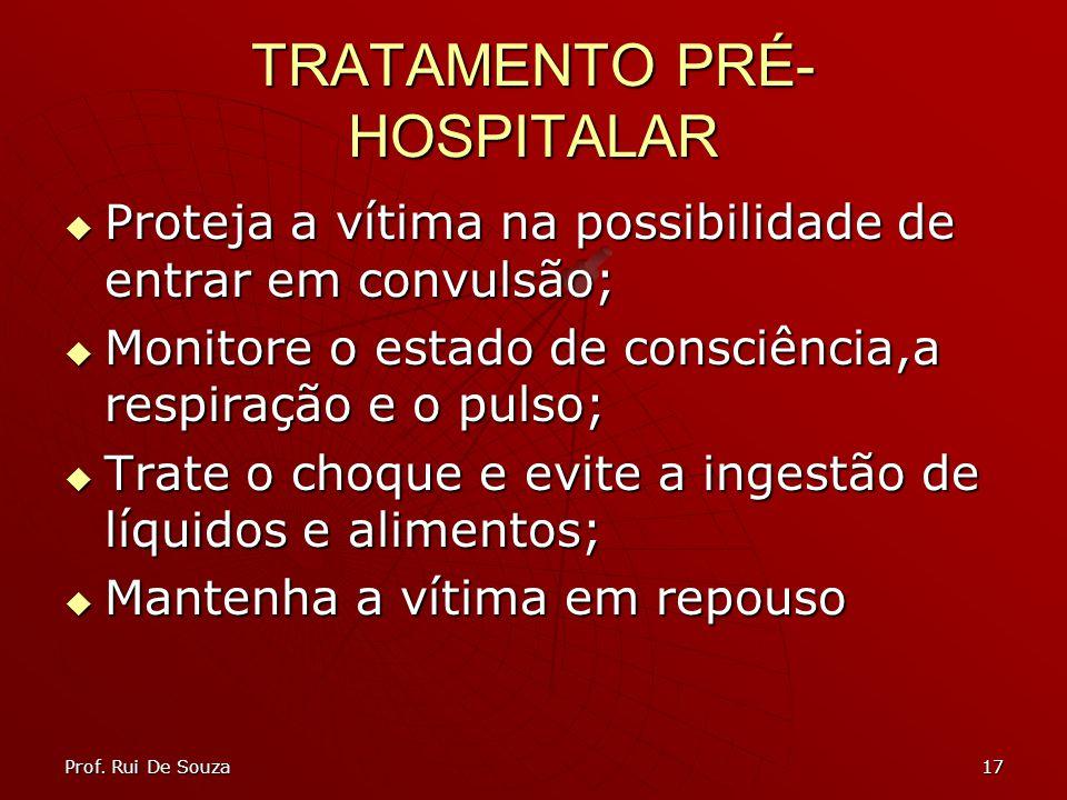17 TRATAMENTO PRÉ- HOSPITALAR Proteja a vítima na possibilidade de entrar em convulsão; Proteja a vítima na possibilidade de entrar em convulsão; Moni