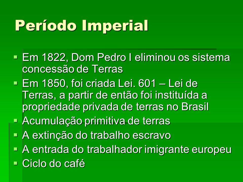 Período Imperial Em 1822, Dom Pedro I eliminou os sistema concessão de Terras Em 1822, Dom Pedro I eliminou os sistema concessão de Terras Em 1850, fo