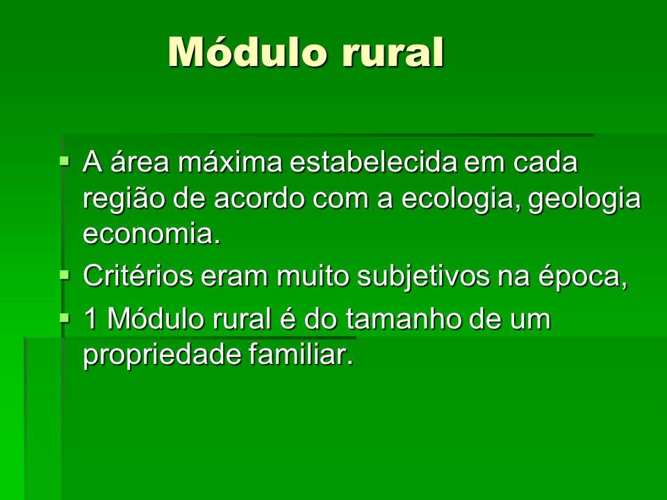 Módulo rural A área máxima estabelecida em cada região de acordo com a ecologia, geologia economia. A área máxima estabelecida em cada região de acord