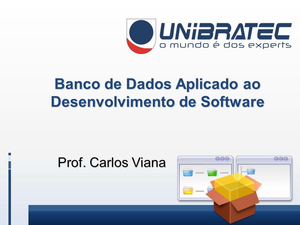 Banco de Dados Aplicado ao Desenvolvimento de Software Prof. Carlos Viana Prof. Carlos Viana