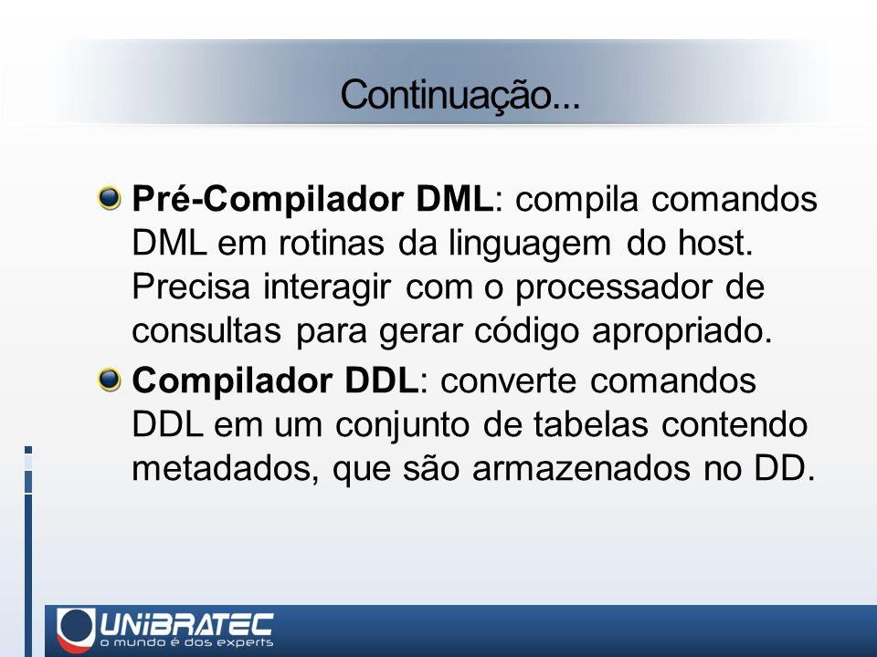 Continuação...Pré-Compilador DML: compila comandos DML em rotinas da linguagem do host.