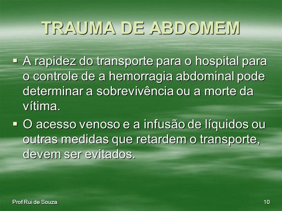 TRAUMA DE ABDOMEM A rapidez do transporte para o hospital para o controle de a hemorragia abdominal pode determinar a sobrevivência ou a morte da vítima.