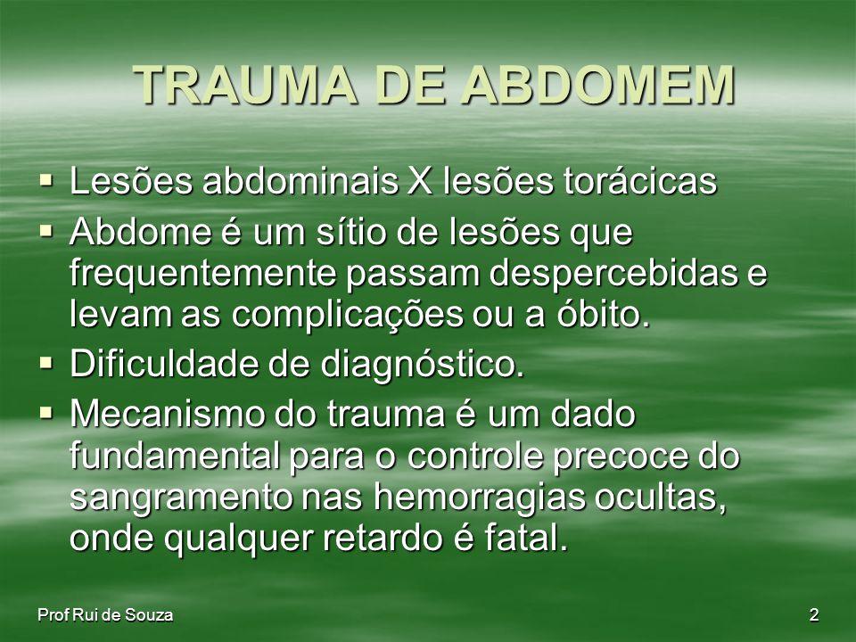 TRAUMA DE ABDOMEM TRAUMA DE ABDOMEM Lesões abdominais X lesões torácicas Lesões abdominais X lesões torácicas Abdome é um sítio de lesões que frequentemente passam despercebidas e levam as complicações ou a óbito.