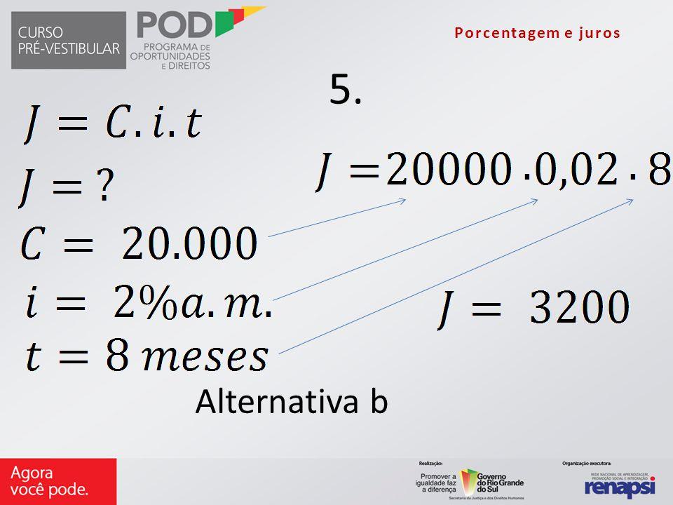 5. Alternativa b Porcentagem e juros