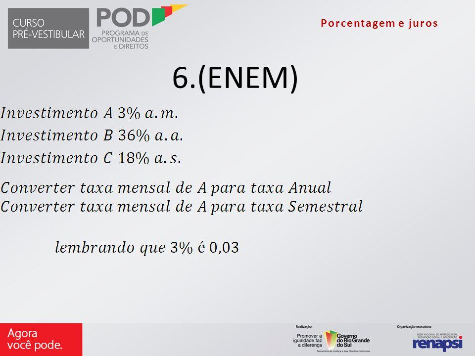 6.(ENEM) Porcentagem e juros