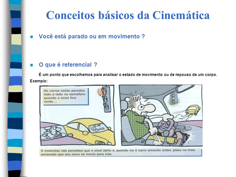 Conceitos básicos da Cinemática n Você está parado ou em movimento ? n O que é referencial ? É um ponto que escolhemos para analisar o estado de movim