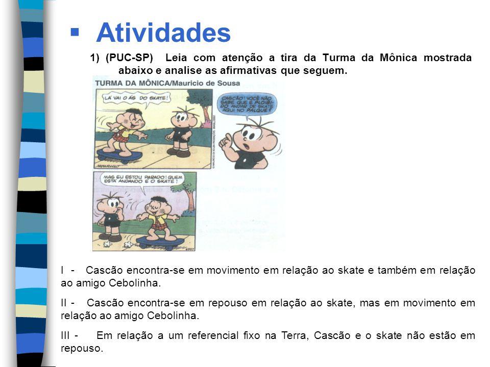 Atividades 1) (PUC-SP) Leia com atenção a tira da Turma da Mônica mostrada abaixo e analise as afirmativas que seguem. I - Cascão encontra-se em movim