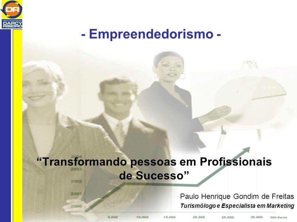 - Empreendedorismo - Transformando pessoas em Profissionais de Sucesso Paulo Henrique Gondim de Freitas Turismólogo e Especialista em Marketing