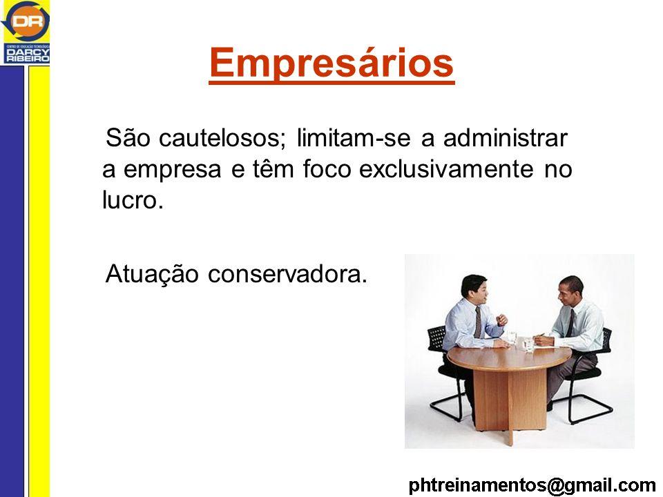 Empresários São cautelosos; limitam-se a administrar a empresa e têm foco exclusivamente no lucro.
