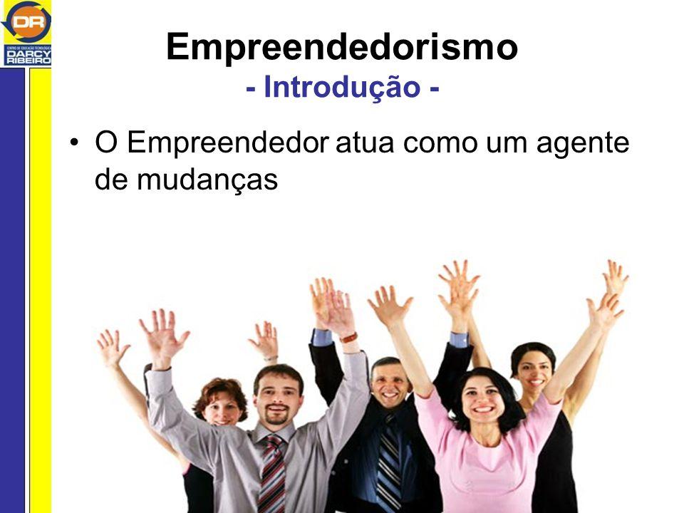 Empreendedorismo - Introdução - O Empreendedor atua como um agente de mudanças