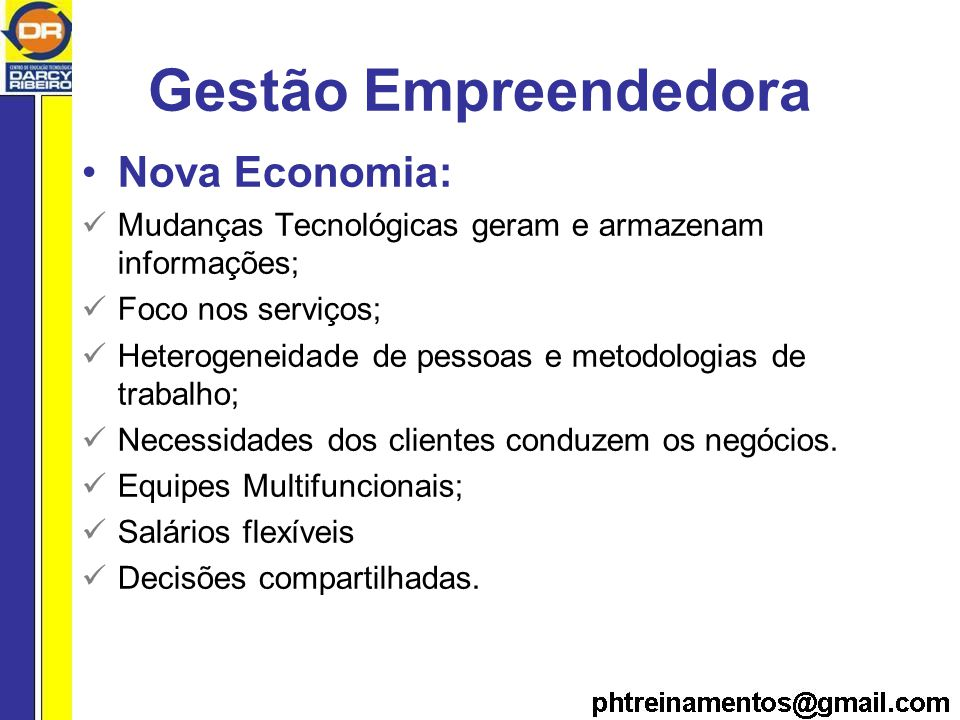 Gestão Empreendedora Nova Economia: Mudanças Tecnológicas geram e armazenam informações; Foco nos serviços; Heterogeneidade de pessoas e metodologias de trabalho; Necessidades dos clientes conduzem os negócios.
