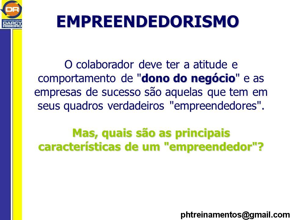 EMPREENDEDORISMO dono do negócio O colaborador deve ter a atitude e comportamento de dono do negócio e as empresas de sucesso são aquelas que tem em seus quadros verdadeiros empreendedores .