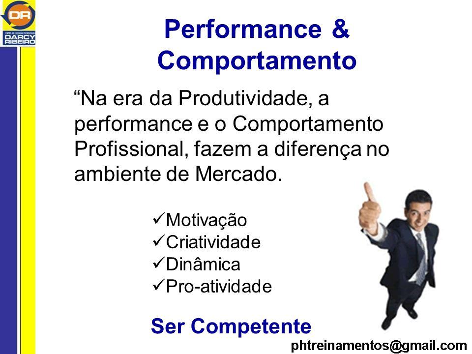 Performance & Comportamento Na era da Produtividade, a performance e o Comportamento Profissional, fazem a diferença no ambiente de Mercado.
