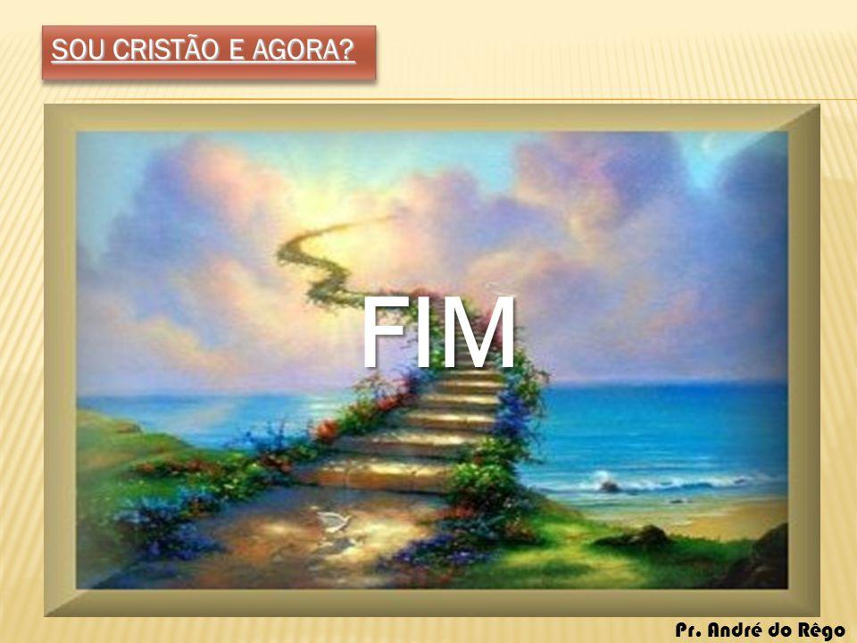 SOU CRISTÃO E AGORA? FIM Pr. André do Rêgo